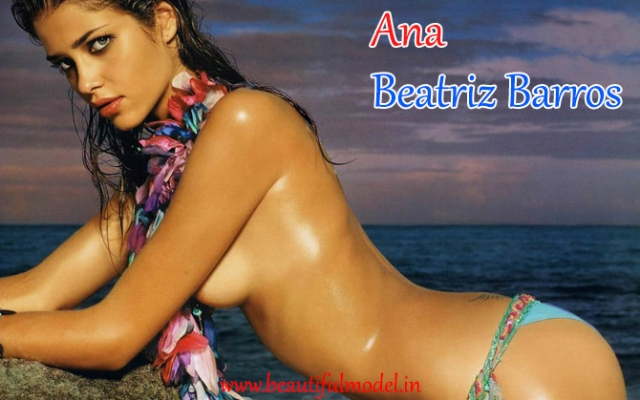Ana Beatriz Barros Measurements Height Weight Bra Size Age Boyfriends