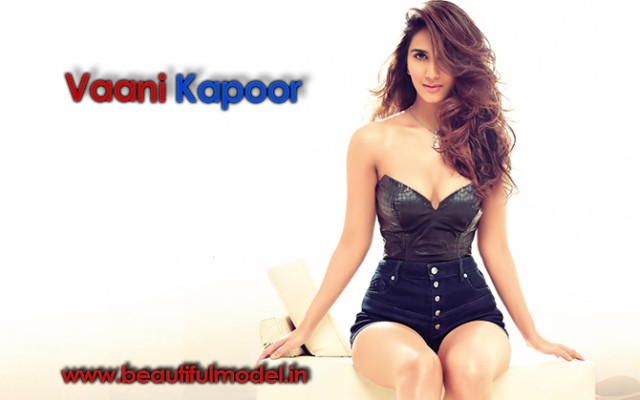 Vaani Kapoor Measurements Height Weight Bra Size Age